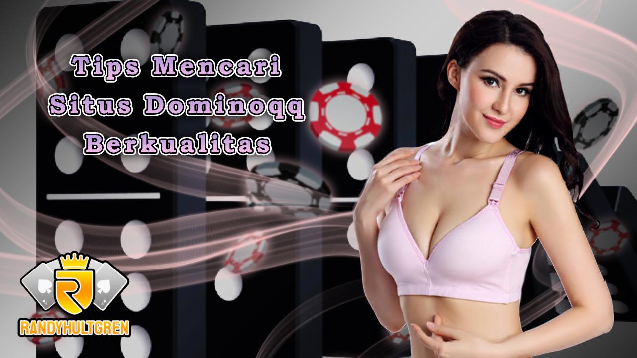 Tips Mencari Situs Dominoqq Berkualitas